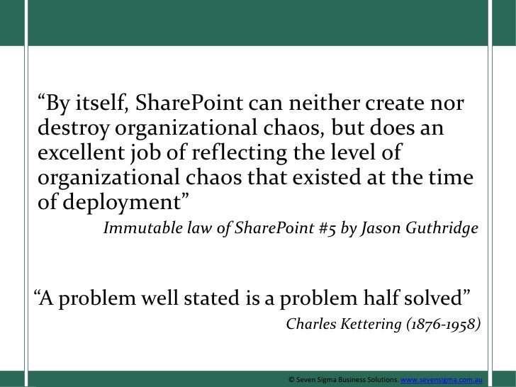 """By itself, SharePoint can neither create nor destroy organizational chaos, but does an excellent job of reflecting the le..."