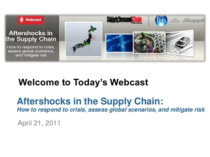Welcome to Today's WebcastAftershocks in the Supply Chain:How to respond to crisis, assess global scenarios, and mitigate ...