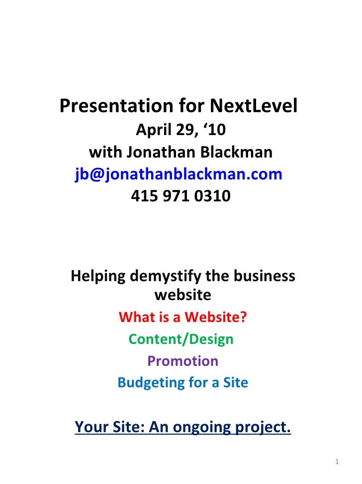 Presentation for NextLevel  April 29, '10 with Jonathan Blackman [email_address]   415 971 0310 Helping demystify the busi...