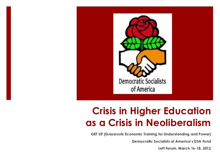 Crisis in Higher Educationas a Crisis in Neoliberalism GET UP (Grassroots Economic Training for Understanding and Power)  ...
