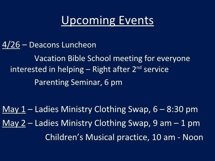 Upcoming Events <ul><li>4/26  –  Deacons Luncheon  </li></ul><ul><li>Vacation Bible School meeting for everyone interested...