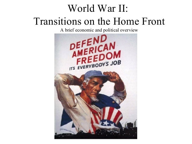 World War II:Transitions on the Home FrontA brief economic and political overview