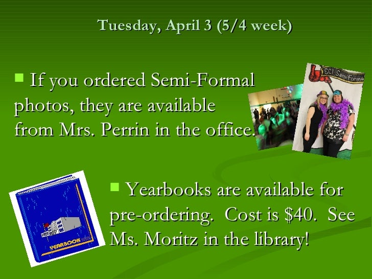 Tuesday, April 3 (5/4 week) If you ordered Semi-Formalphotos, they are availablefrom Mrs. Perrin in the office.          ...