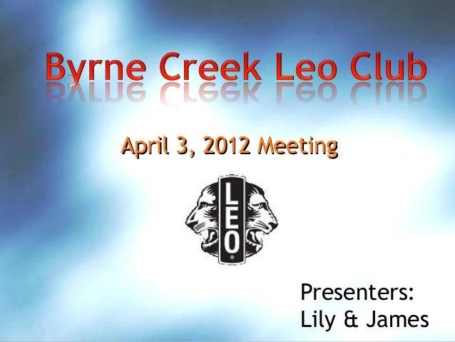 April 3, 2012 Meeting                 Presenters:                 Lily & James