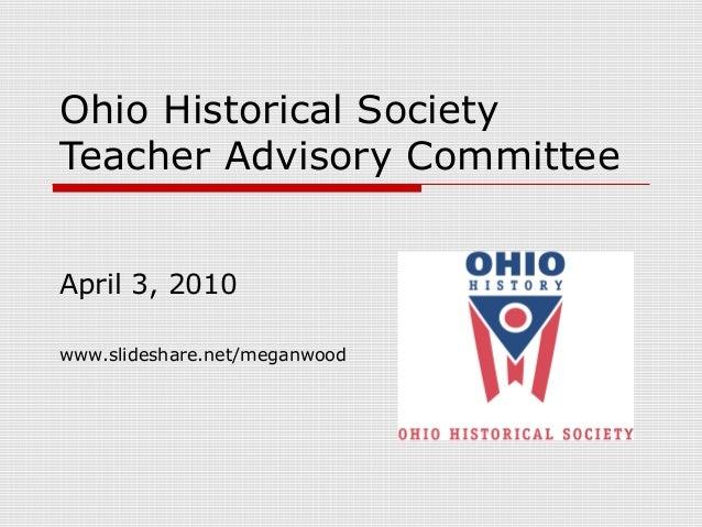 Ohio Historical Society Teacher Advisory Committee April 3, 2010 www.slideshare.net/meganwood
