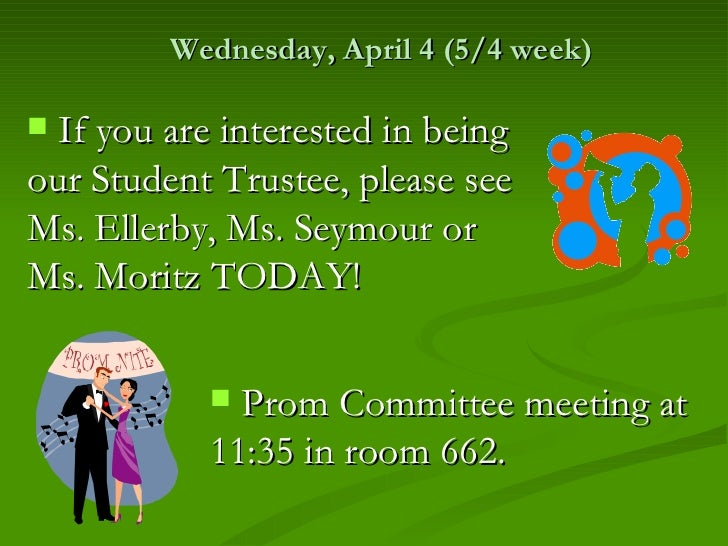 Wednesday, April 4 (5/4 week) If you are interested in beingour Student Trustee, please seeMs. Ellerby, Ms. Seymour orMs....