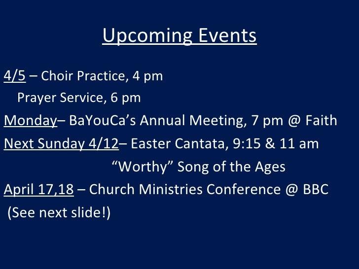 Upcoming Events <ul><li>4/5  –  Choir Practice, 4 pm </li></ul><ul><li>Prayer Service, 6 pm </li></ul><ul><li>Monday – BaY...