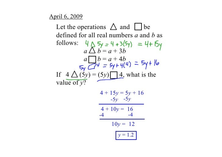 April 6, 2009   Let the operations        and        be    defined for all real numbers a and b as    follows:            ...