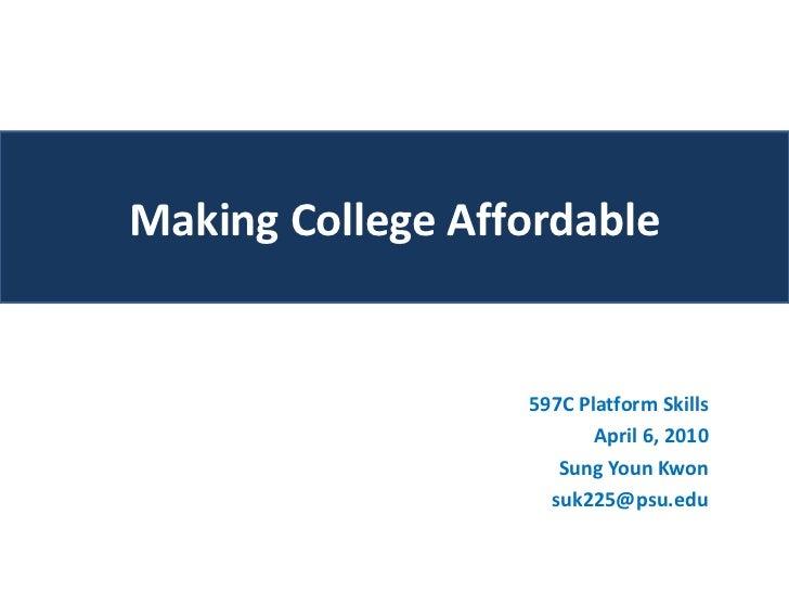 Making College Affordable                  597C Platform Skills                         April 6, 2010                     ...
