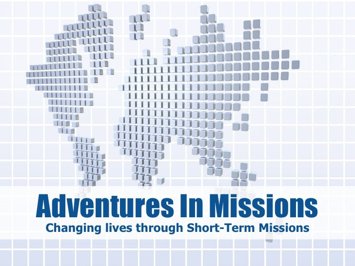 Adventures In Missions Changing lives through Short-Term Missions