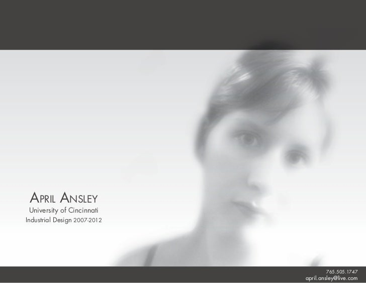 April Ansley University of CincinnatiIndustrial Design 2007-2012                              765.505.1747                ...
