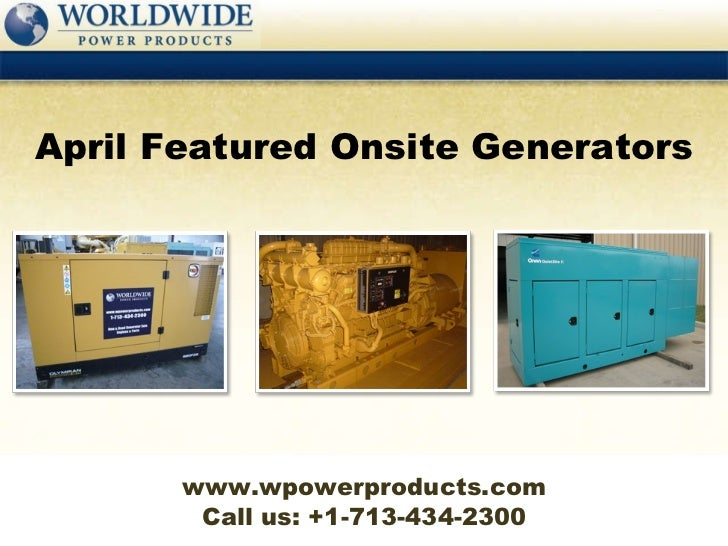 Call us: +1-713-434-2300 April Featured Onsite Generators www.wpowerproducts.com