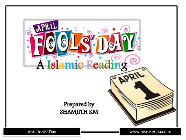 www.msmkerala.co.inApril fools' Day A Islamic Reading Prepared by SHAMJITH KM