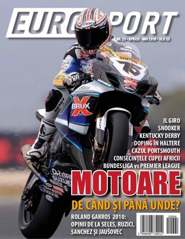 NR. 25 • APRILIE - MAI 2010 • 10,9 LEIDE CÂND ȘI PÂNĂ UNDE?MOTOAREIL GIROSNOOKERKENTUCKY DERBYDOPING ÎN HALTERECAZUL PORTS...