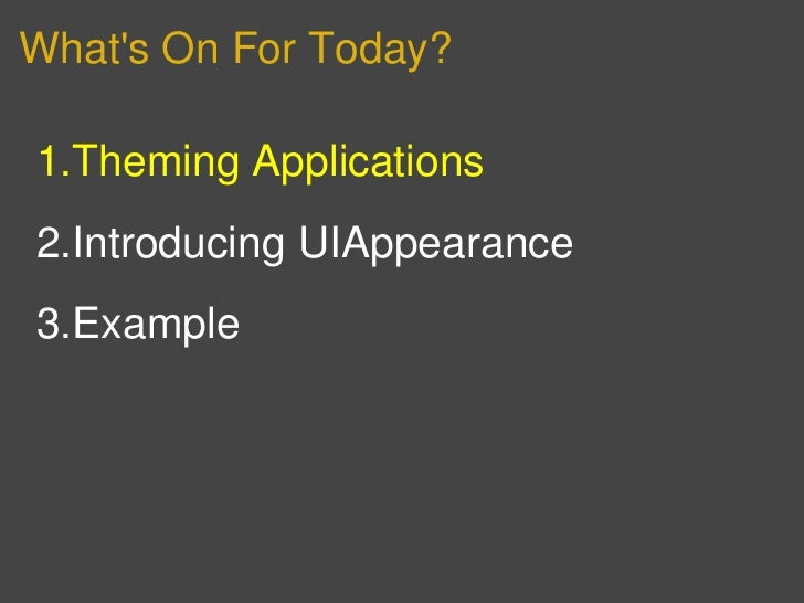 Whats On For Today?1.Theming Applications2.Introducing UIAppearance3.Example