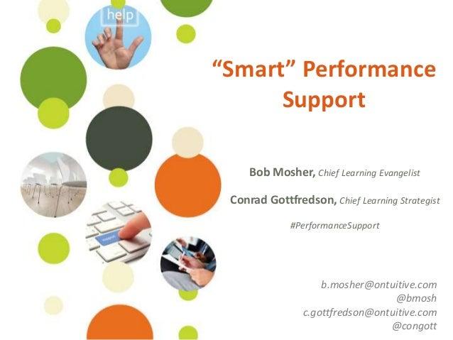 "©Ontuitive 2013 #PerformanceSupport""Smart"" PerformanceSupportBob Mosher, Chief Learning EvangelistConrad Gottfredson, Chie..."