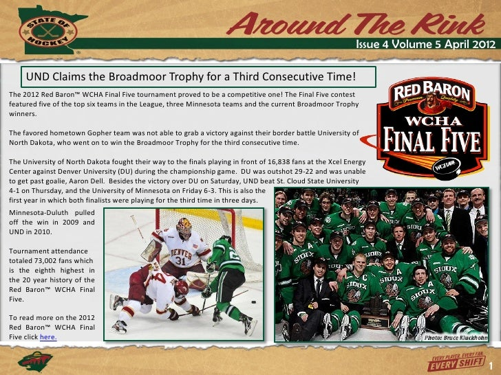 Issue 4 Volume 5 April 2012     UND Claims the Broadmoor Trophy for a Third Consecutive Time!The 2012 Red Baron™ WCHA Fina...