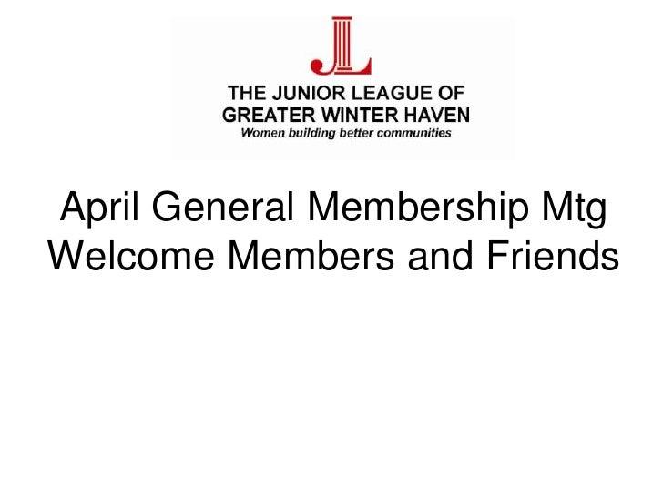 April General Membership Mtg Welcome Members and Friends
