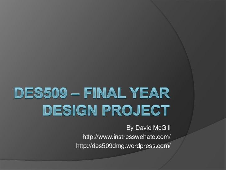 DES509 – Final Year Design Project<br />By David McGill<br />http://www.instresswehate.com/<br />http://des509dmg.wordpres...