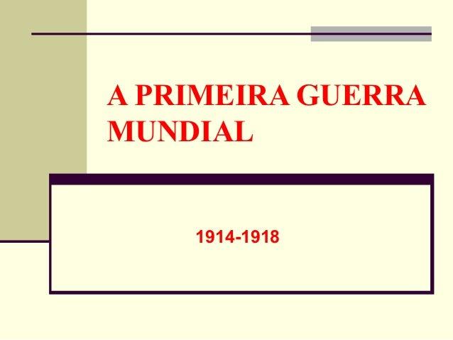 A PRIMEIRA GUERRAMUNDIAL1914-1918