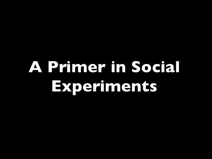 A Primer in Social Experiments
