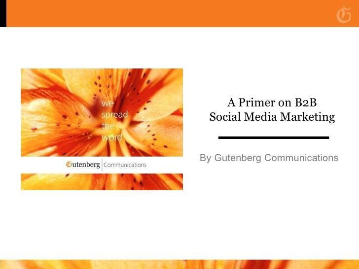 A Primer on B2B Social Media Marketing By Gutenberg Communications