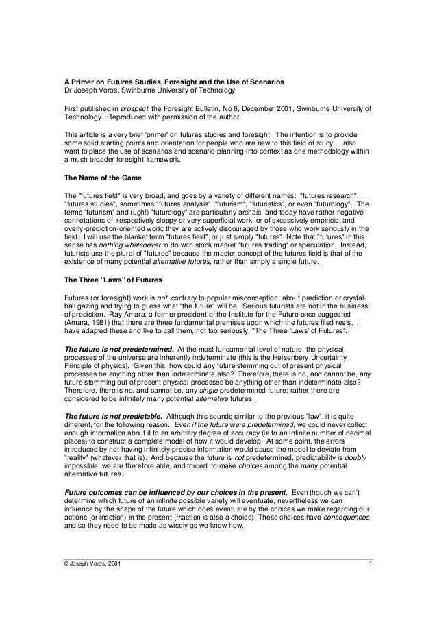 © Joseph Voros, 2001 1 A Primer on Futures Studies, Foresight and the Use of Scenarios Dr Joseph Voros, Swinburne Universi...