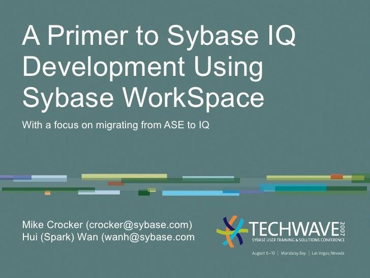 A Primer To Sybase Iq Development July 13