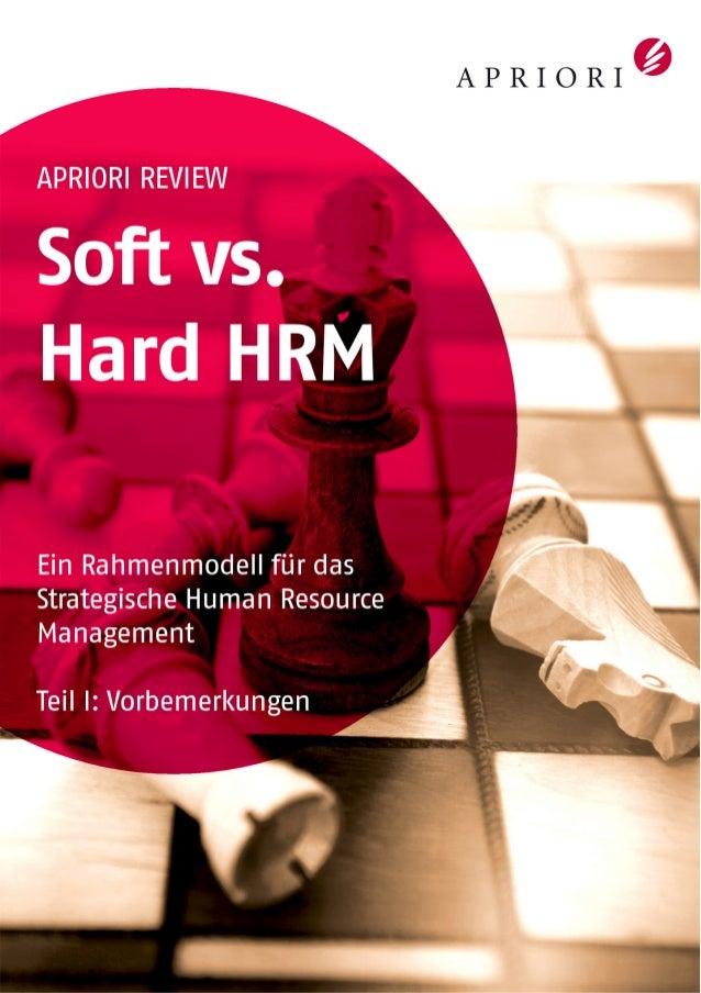 APRIORI REVIEW Soft vs. Hard HRM Ein Rahmenmodell für das Strategische Human Resource Management Teil I: Vorbemerkungen Se...