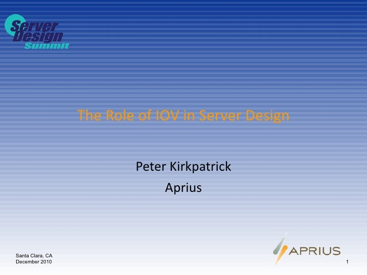 The Role of IOV in Server Design Peter Kirkpatrick Aprius Santa Clara, CA December 2010
