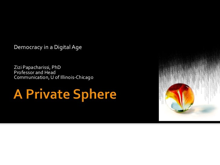 Democracy in a Digital Age    Zizi Papacharissi, PhD Professor and Head Communication, U o...