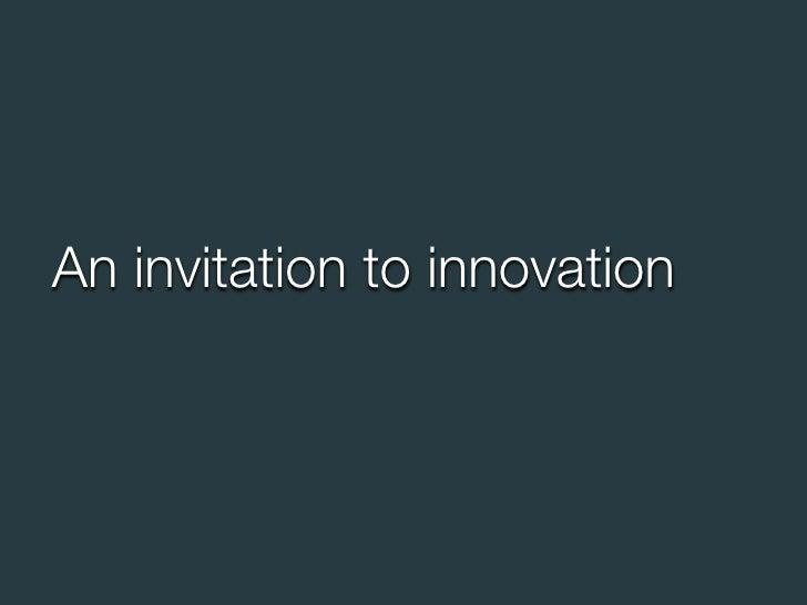 An invitation to innovation