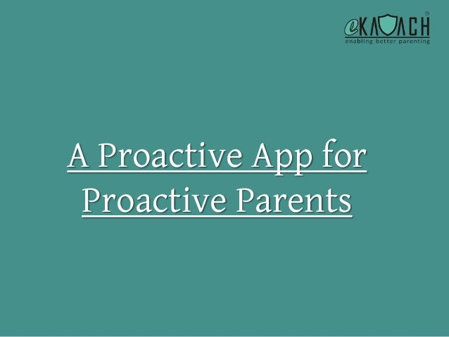 A Proactive App for Proactive Parents
