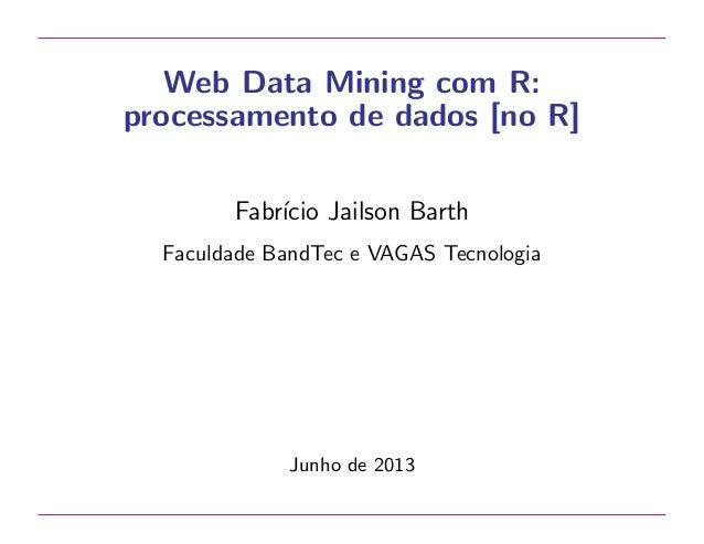 Web Data Mining com R: processamento de dados [no R] Fabr´ Jailson Barth ıcio Faculdade BandTec e VAGAS Tecnologia  Junho ...