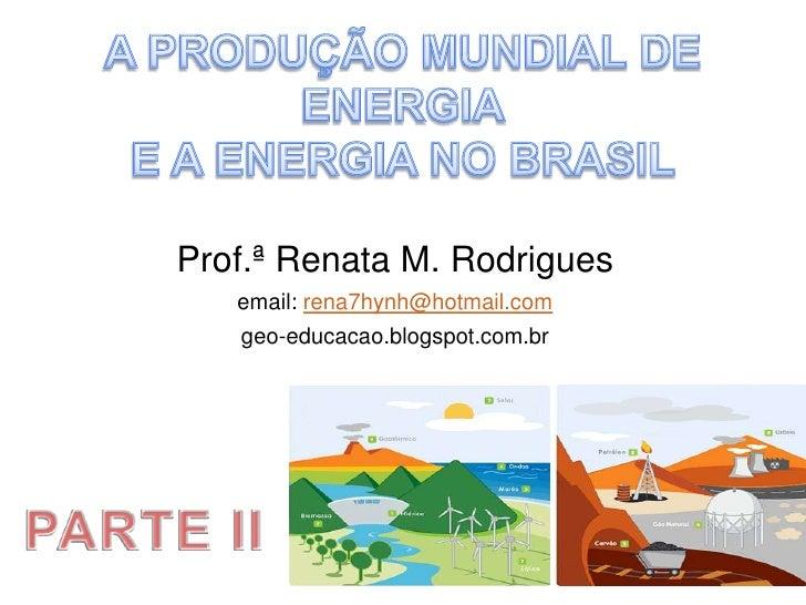 A produção mundial de energia e as fontes de energia no brasil   parte ii
