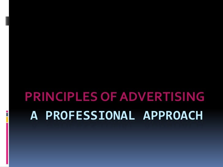 A professional approach<br />PRINCIPLES OF ADVERTISING<br />