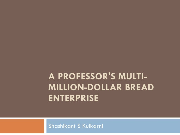 A PROFESSOR'S MULTI-MILLION-DOLLAR BREAD ENTERPRISE Shashikant S Kulkarni
