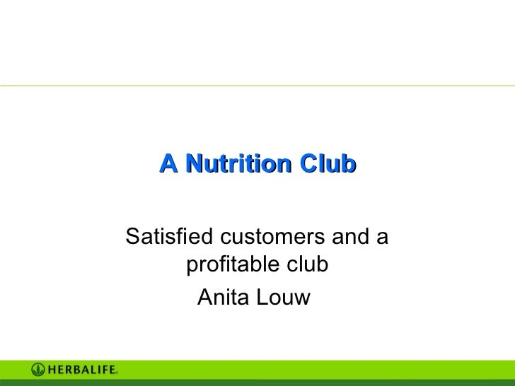 A Nutrition Club Satisfied customers and a profitable club Anita Louw