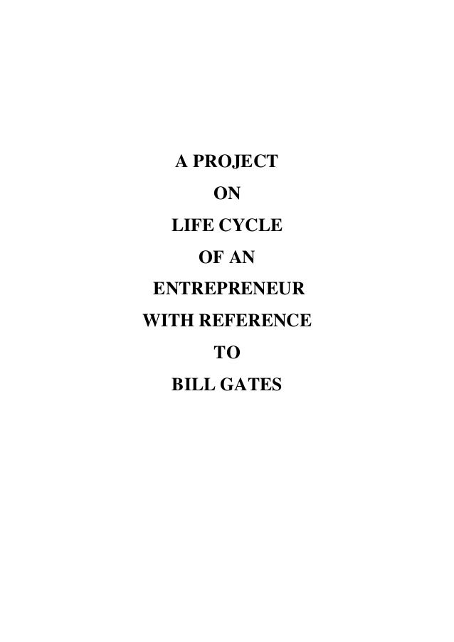 A PROJECT     ON  LIFE CYCLE    OF ANENTREPRENEURWITH REFERENCE     TO  BILL GATES