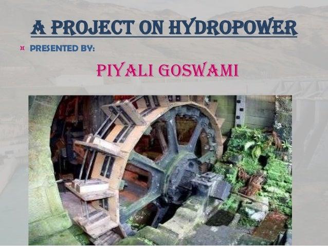 A Project on Hydropower ¤ PRESENTED BY: Piyali Goswami