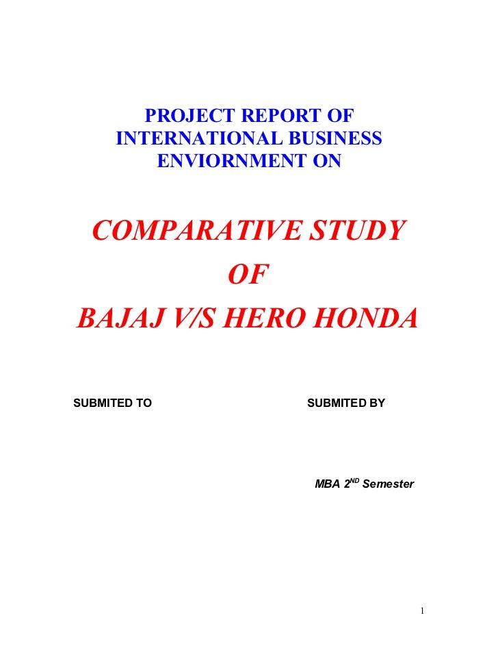 PROJECT REPORT OF     INTERNATIONAL BUSINESS         ENVIORNMENT ON COMPARATIVE STUDY          OFBAJAJ V/S HERO HONDASUBMI...