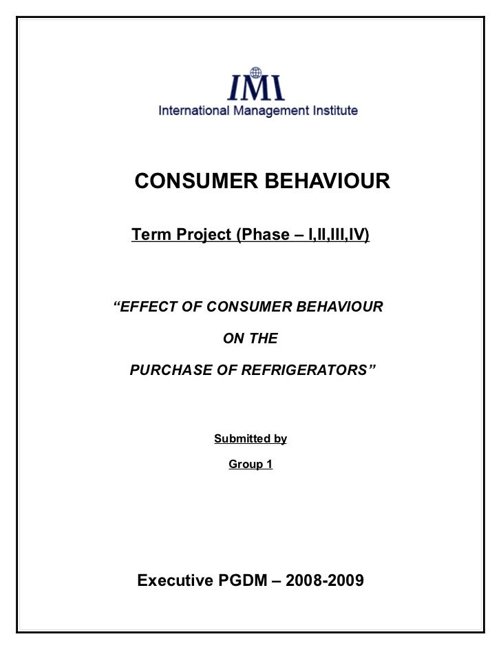 "CONSUMER BEHAVIOUR  Term Project (Phase – I,II,III,IV)""EFFECT OF CONSUMER BEHAVIOUR              ON THE PURCHASE OF REFRIG..."