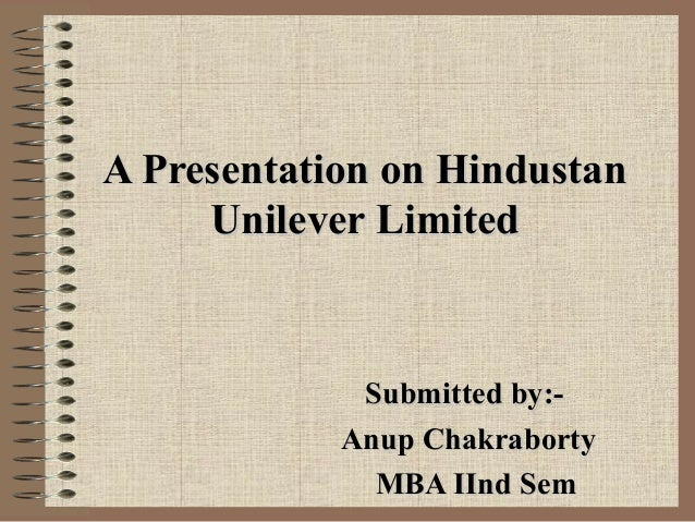 A Presentation on HindustanA Presentation on Hindustan Unilever LimitedUnilever Limited Submitted by:-Submitted by:- Anup ...