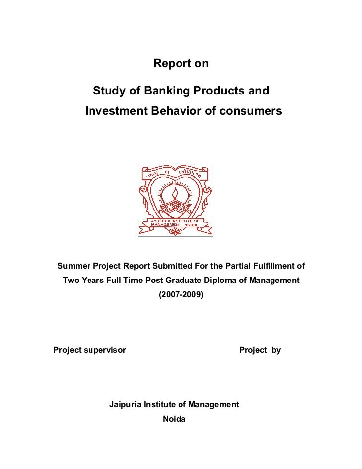 Report on         Study of Banking Products and       Investment Behavior of consumersSummer Project Report Submitted For ...