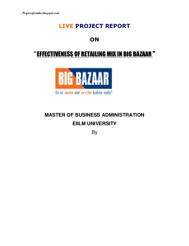 "LIVE PROJECT REPORT<br />ON<br />""EFFECTIVENESS OF RETAILING MIX IN BIG BAZAAR ""<br />116205066675<br />MASTER OF BUSINESS..."