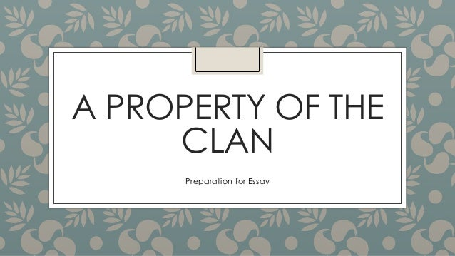 """a property of the clan essay The seventy or so tlingit matrilineal clans composed not only the foundation of   rights to physical property, including salmon streams, halibut banks  kwáans  171 f  in his seminal essay, """"revitalization movements,"""" anthony wallace."""