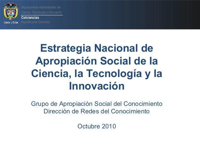 Departamento Administrativo de Ciencia, Tecnología e innovación Colciencias República de Colombia Estrategia Nacional de A...