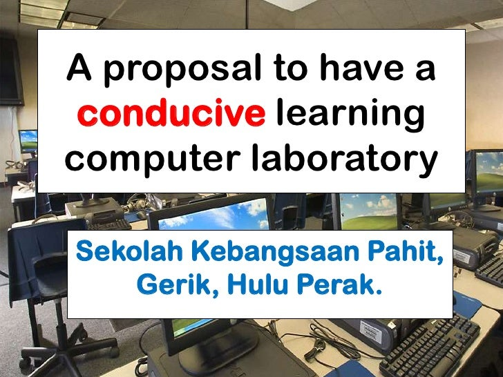A proposal to have a conducive learning computer lab.