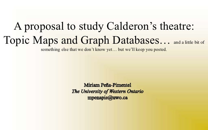 A proposal to study Calderon's theatre: Topic Maps and Graph Databases… and a little bit of something else that we don't k...