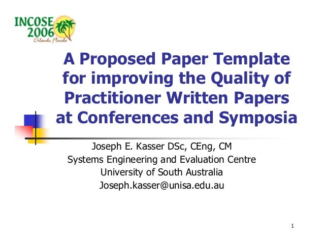 A Proposed Paper Template for improving the Quality of Practitioner Written Papersat Conferences and Symposia      Joseph ...